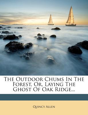 The Outdoor Chums in the Forest, Or, Laying the Ghost of Oak Ridge... - Allen, Quincy