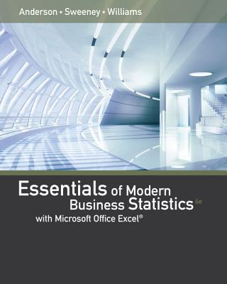 Essentials of Modern Business Statistics with Microsoft Excel - Anderson, David, and Williams, Thomas, and Sweeney, Dennis