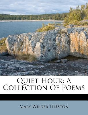 Quiet Hour: A Collection of Poems - Tileston, Mary