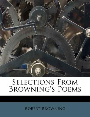 Selections from Browning's Poems - Browning, Robert