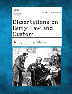 Dissertations on Early Law and Custom - Maine, Henry James Sumner, Sir