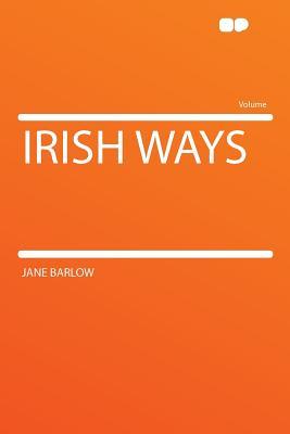 Irish Ways - Barlow, Jane
