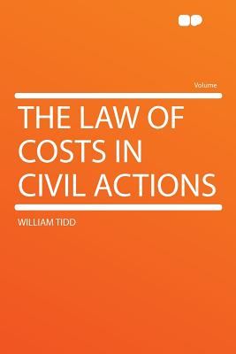 The Law of Costs in Civil Actions - Tidd, William