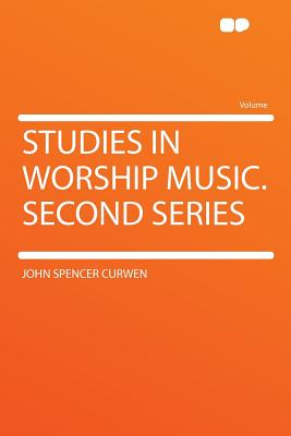 Studies in Worship Music. Second Series - Curwen, John Spencer