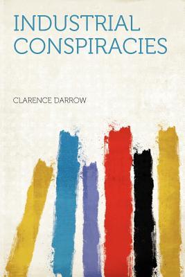 Industrial Conspiracies - Darrow, Clarence (Creator)