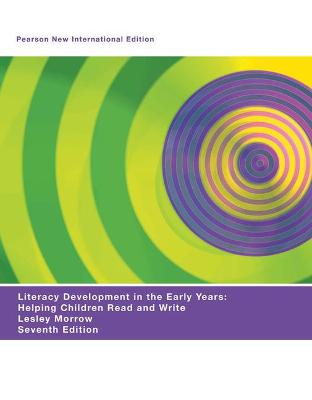 Literacy Development in the Early Years: Helping Children Read and Write - Morrow, Lesley M.