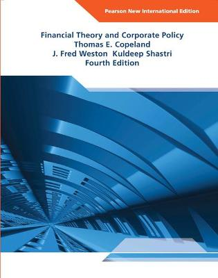 Financial Theory and Corporate Policy - Copeland, Thomas E., and Weston, J. Fred, and Shastri, Kuldeep