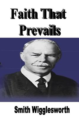Faith That Prevails - Wigglesworth, Smith