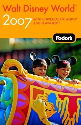 Fodor's Walt Disney World (R) 2007: With Universal Orlando and Seaworld (2007) - Fodor's (Creator)