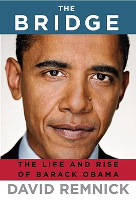 The Bridge: The Life and Rise of Barack Obama - Remnick, David