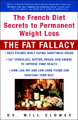The Fat Fallacy: The French Diet Secrets to Permanent Weight Loss - Clower, William Dr, Dr.
