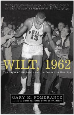Wilt, 1962: The Night of 100 Points and the Dawn of a New Era - Pomerantz, Gary M