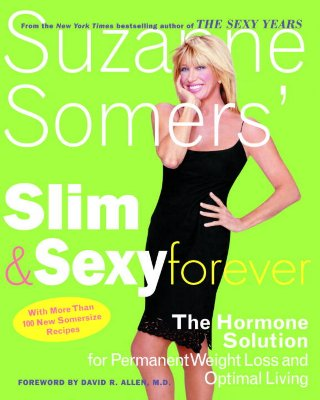 Suzanne Somers' Slim and Sexy Forever: The Hormone Solution for Permanent Weight Loss and Optimal Living - Somers, Suzanne, and Allen, David R, MD (Foreword by)