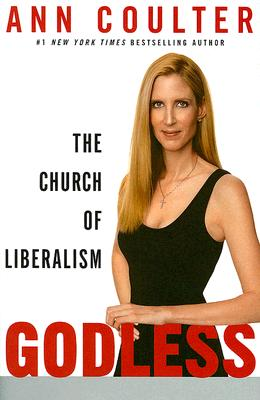 Godless: The Church of Liberalism - Coulter, Ann
