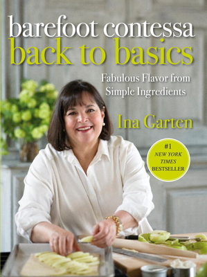 Barefoot Contessa Back to Basics: Fabulous Flavor from Simple Ingredients - Garten, Ina