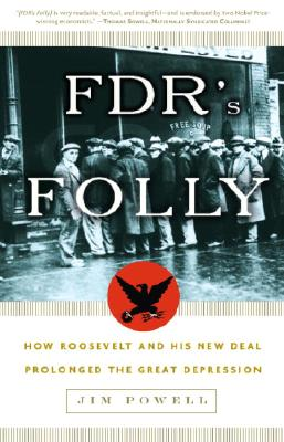 FDR's Folly: How Roosevelt and His New Deal Prolonged the Great Depression - Powell, Jim