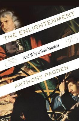 The Enlightenment: And Why It Still Matters - Pagden, Anthony, Dr.