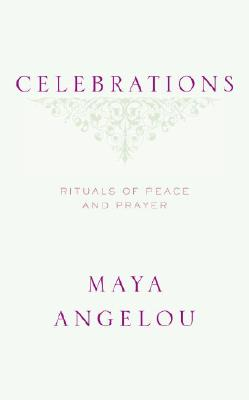 Celebrations: Rituals of Peace and Prayer - Angelou, Maya, Dr.