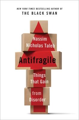 Antifragile: Things That Gain from Disorder - Taleb, Nassim Nicholas, PH.D., MBA
