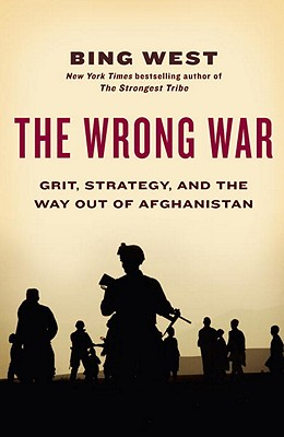 The Wrong War: Grit, Strategy, and the Way Out of Afghanistan - West, Bing
