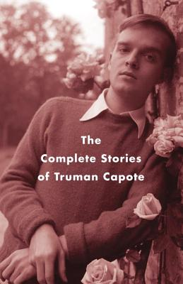 The Complete Stories of Truman Capote - Capote, Truman, and Price, Reynolds (Introduction by)