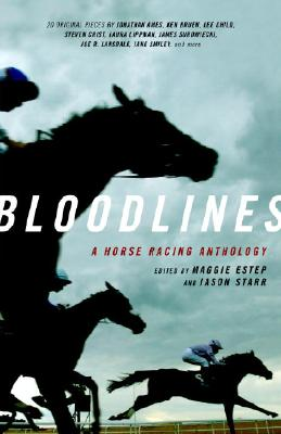 Bloodlines: A Horse Racing Anthology - Estep, Maggie (Editor), and Starr, Jason (Editor)