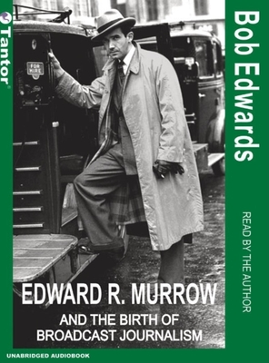 Edward R. Murrow and the Birth of Broadcast Journalism - Edwards, Bob (Read by)