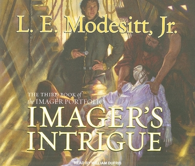 Imager's Intrigue - Modesitt, L E, Jr., and Dufris, William (Read by)