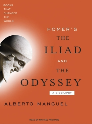 Homer's the Iliad and the Odyssey - Manguel, Alberto, and Prichard, Michael (Read by)