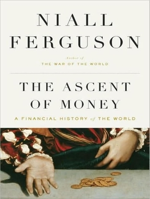 Ascent of Money: A Financial History of the World - Ferguson, Niall, and Prebble, Simon (Narrator)