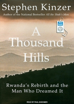 A Thousand Hills: Rwanda's Rebirth and the Man Who Dreamed It - Kinzer, Stephen, and Boehmer, Paul (Read by)