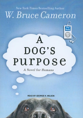 A Dog's Purpose: A Novel for Humans - Cameron, W Bruce, and Wilson, George K (Read by)