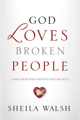 God Loves Broken People: And Those Who Pretend They're Not - Thomas Nelson Publishers, and Walsh, Sheila