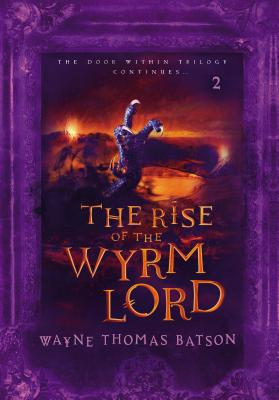 The Rise of the Wyrm Lord - Batson, Wayne Thomas