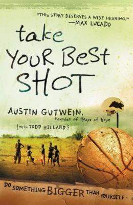 Take Your Best Shot: Do Something Bigger Than Yourself - Gutwein, Austin, and Hillard, Todd