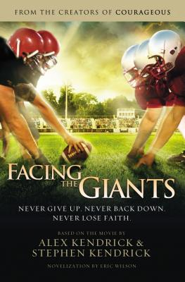Facing the Giants - Kendrick, Alex (Screenwriter), and Kendrick, Stephen (Screenwriter), and Wilson, Eric (Contributions by)