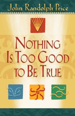 Nothing Is Too Good to Be True - Price, John Randolph