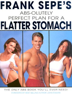Frank Sepe's ABS-Olutely Perfect Plan for a Flatter Stomach - Sepe, Frank, and Edward, John (Foreword by)