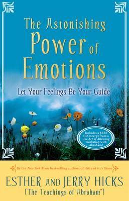 The Astonishing Power of Emotions: Let Your Feelings Be Your Guide - Hicks, Esther, and Hicks, Jerry