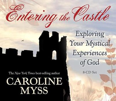 Entering the Castle: Exploring Your Mystical Experience of God - Myss, Caroline, PhD