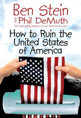 How to Ruin the United States of America - Stein, Ben, and DeMuth, Phil, PH.D.