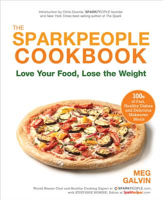 The Sparkpeople Cookbook: Love Your Food, Lose the Weight - Galvin, Meg, and Randall Hoover Photography (Photographer), and Romine, Stepfanie