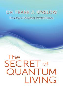 The Secret of Quantum Living - Kinslow, Frank J