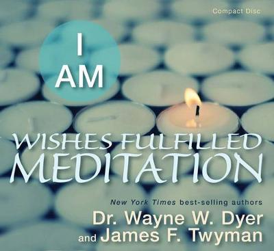 I Am Wishes Fulfilled Meditation - Dyer, Wayne W., Dr.
