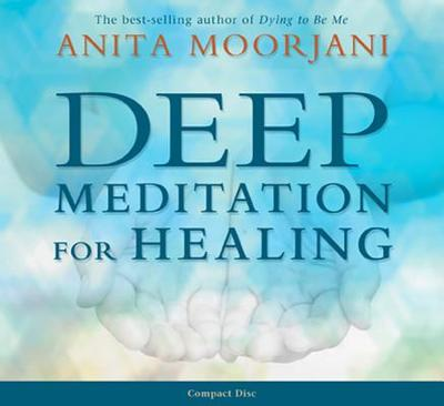 Deep Meditation for Healing - Moorjani, Anita