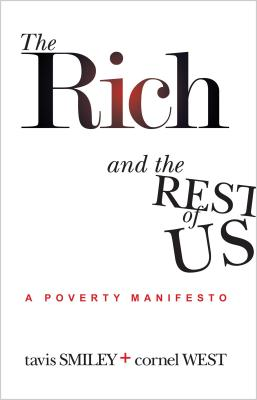 The Rich and the Rest of Us: A Poverty Manifesto - Smiley, Tavis, and West, Cornel