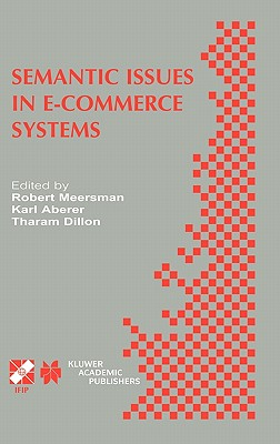Semantic Issues in E-Commerce Systems - Meersman, Robert (Editor), and Aberer, Karl (Editor), and Dillon, Tharam, Dr. (Editor)
