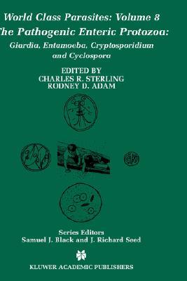 The Pathogenic Enteric Protozoa:: Giardia, Entamoeba, Cryptosporidium and Cyclospora - Sterling, Charles R (Editor), and Adam, Rodney D (Editor)