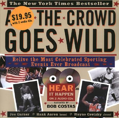 And the Crowd Goes Wild: Relive the Most Celebrated Sporting Events Ever Broadcast - Garner, Joe, and Costas, Bob (Narrator), and Aaron, Hank (Foreword by)