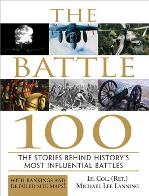The Battle 100: The Stories Behind History's Most Influential Battles - Lanning, Michael Lee, LT